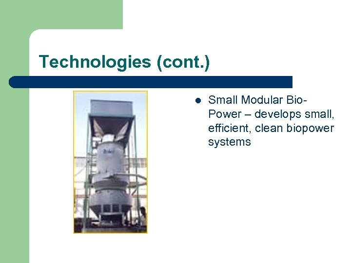 Technologies (cont. ) l Small Modular Bio. Power – develops small, efficient, clean biopower