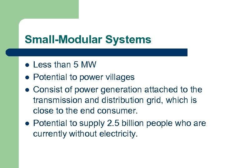 Small-Modular Systems l l Less than 5 MW Potential to power villages Consist of