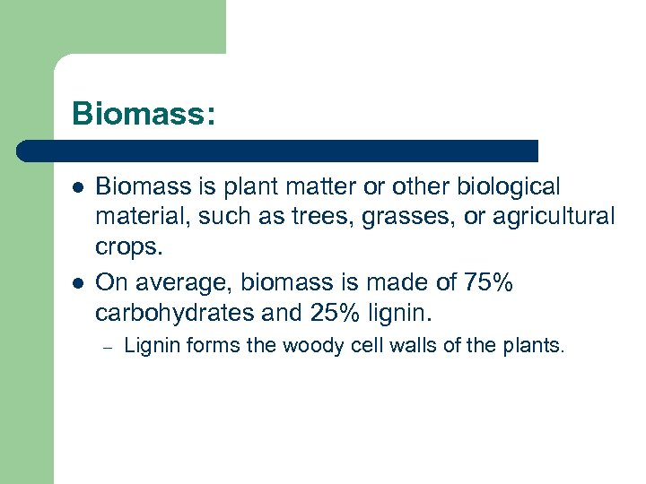 Biomass: l l Biomass is plant matter or other biological material, such as trees,