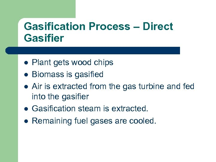 Gasification Process – Direct Gasifier l l l Plant gets wood chips Biomass is