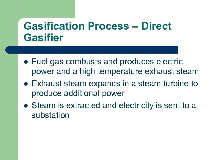 Gasification Process – Direct Gasifier l l l Fuel gas combusts and produces electric