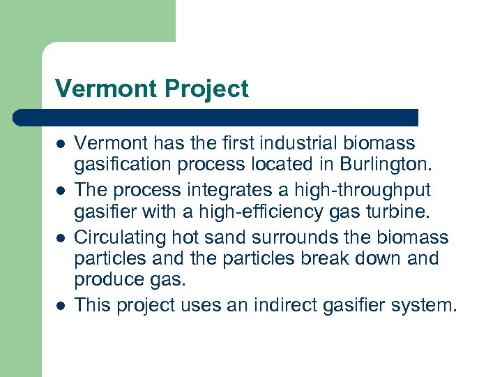 Vermont Project l l Vermont has the first industrial biomass gasification process located in