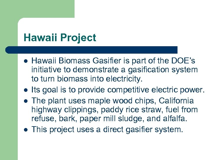 Hawaii Project l l Hawaii Biomass Gasifier is part of the DOE's initiative to