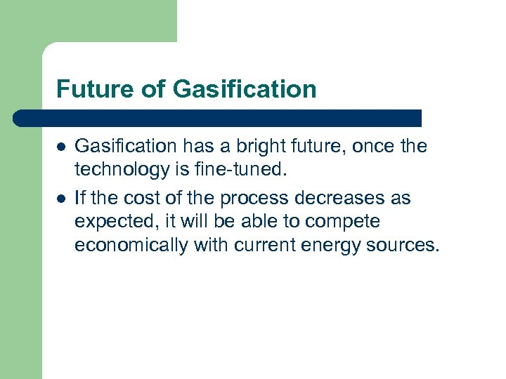 Future of Gasification l l Gasification has a bright future, once the technology is