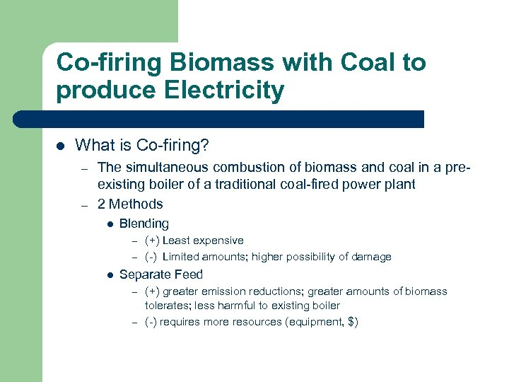 Co-firing Biomass with Coal to produce Electricity l What is Co-firing? – – The