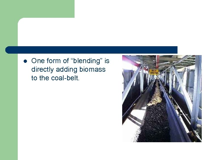 """l One form of """"blending"""" is directly adding biomass to the coal-belt."""