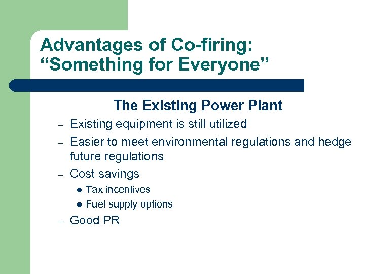 """Advantages of Co-firing: """"Something for Everyone"""" The Existing Power Plant – – – Existing"""
