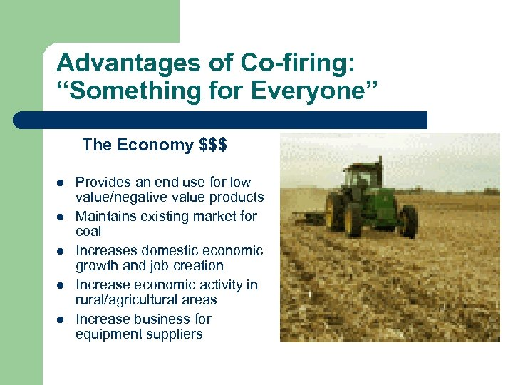 """Advantages of Co-firing: """"Something for Everyone"""" The Economy $$$ l l l Provides an"""