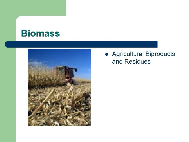 Biomass l Agricultural Biproducts and Residues