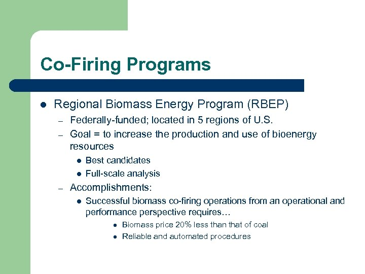 Co-Firing Programs l Regional Biomass Energy Program (RBEP) – – Federally-funded; located in 5