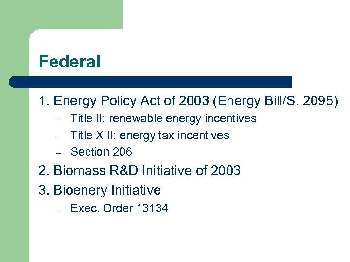 Federal 1. Energy Policy Act of 2003 (Energy Bill/S. 2095) – – – Title