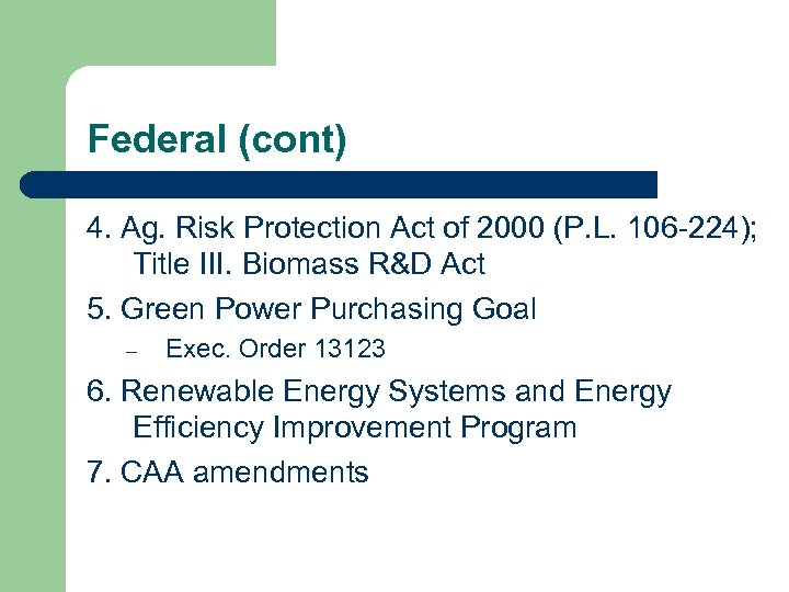 Federal (cont) 4. Ag. Risk Protection Act of 2000 (P. L. 106 -224); Title