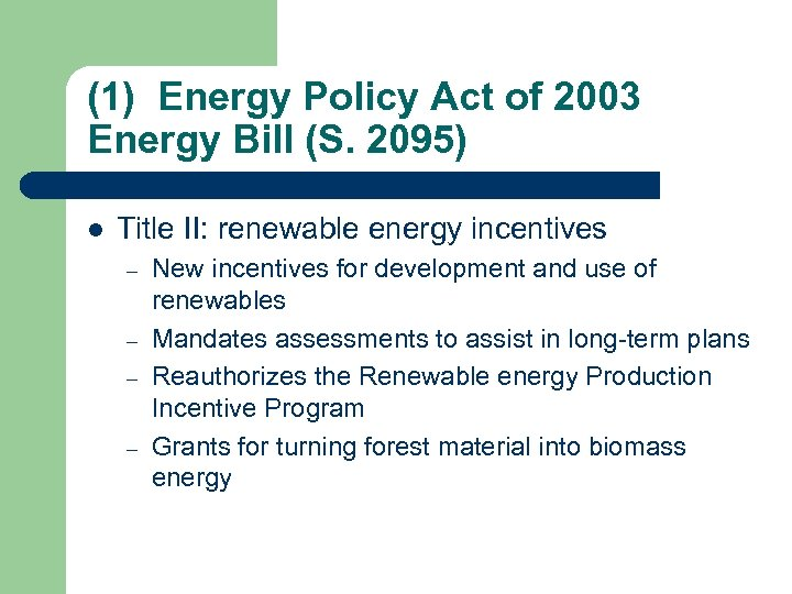 (1) Energy Policy Act of 2003 Energy Bill (S. 2095) l Title II: renewable
