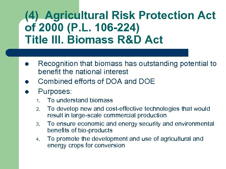 (4) Agricultural Risk Protection Act of 2000 (P. L. 106 -224) Title III. Biomass