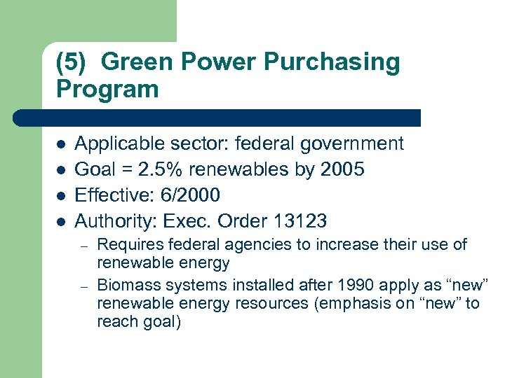 (5) Green Power Purchasing Program l l Applicable sector: federal government Goal = 2.