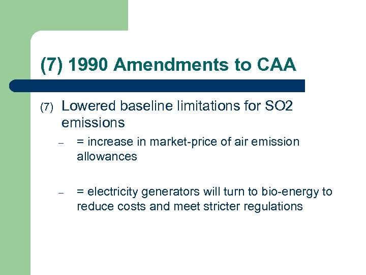 (7) 1990 Amendments to CAA (7) Lowered baseline limitations for SO 2 emissions –
