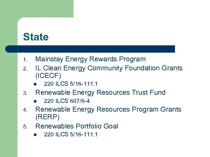 State 1. 2. Mainstay Energy Rewards Program IL Clean Energy Community Foundation Grants (ICECF)