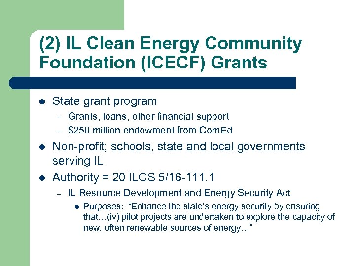 (2) IL Clean Energy Community Foundation (ICECF) Grants l State grant program – –