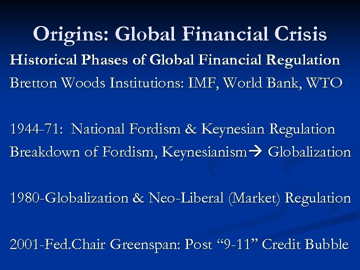 Origins: Global Financial Crisis Historical Phases of Global Financial Regulation Bretton Woods Institutions: IMF,
