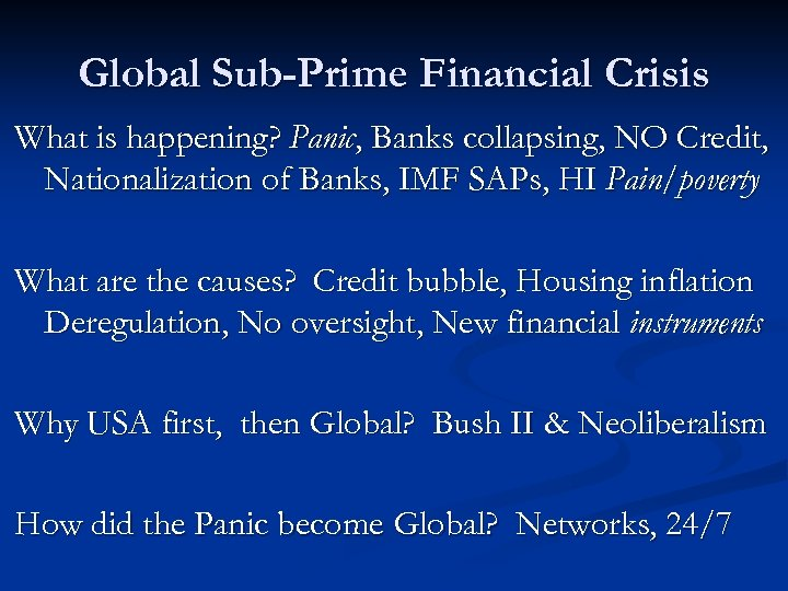 Global Sub-Prime Financial Crisis What is happening? Panic, Banks collapsing, NO Credit, Nationalization of