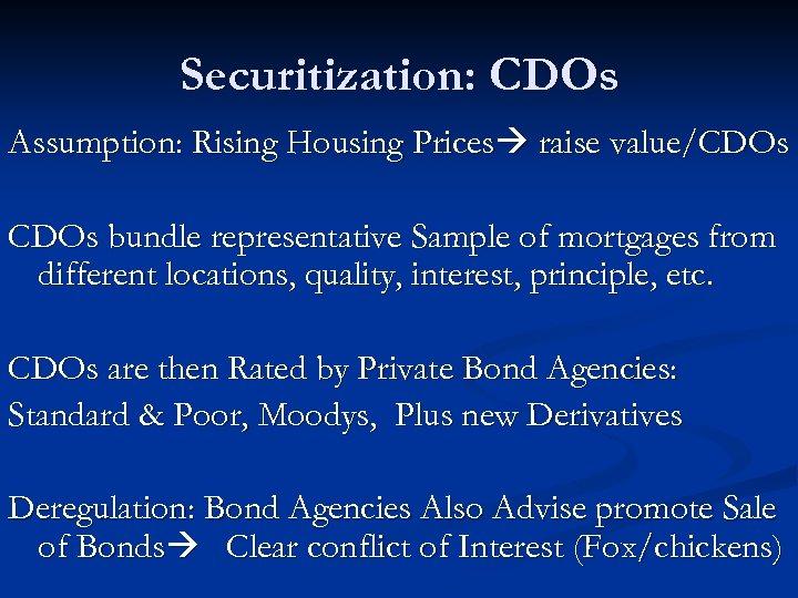 Securitization: CDOs Assumption: Rising Housing Prices raise value/CDOs bundle representative Sample of mortgages from