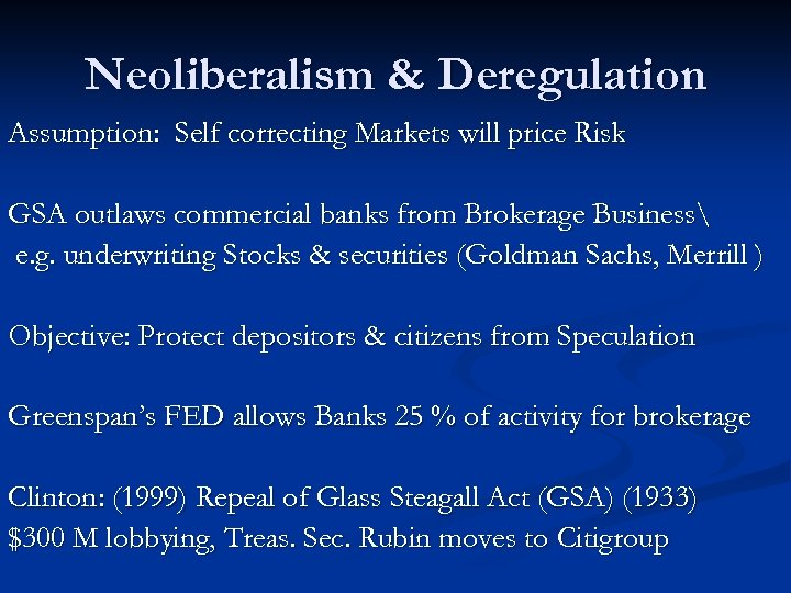 Neoliberalism & Deregulation Assumption: Self correcting Markets will price Risk GSA outlaws commercial banks