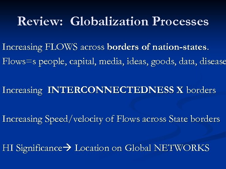 Review: Globalization Processes Increasing FLOWS across borders of nation-states. Flows=s people, capital, media, ideas,