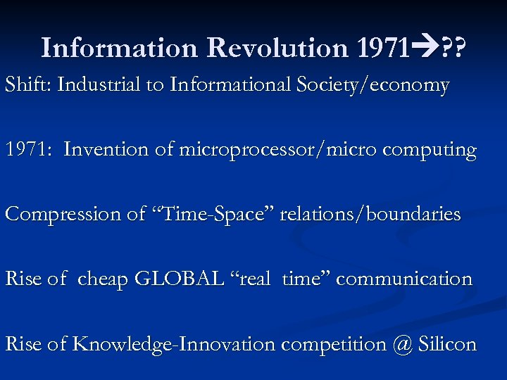 Information Revolution 1971 ? ? Shift: Industrial to Informational Society/economy 1971: Invention of microprocessor/micro