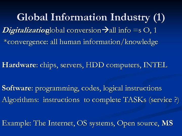 Global Information Industry (1) Digitalization : global conversion all info =s O, 1 *convergence: