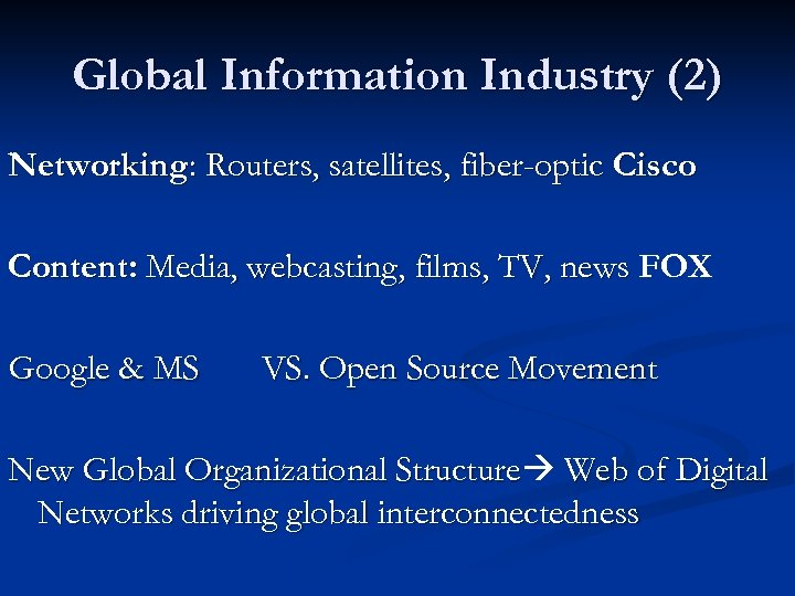 Global Information Industry (2) Networking: Routers, satellites, fiber-optic Cisco Content: Media, webcasting, films, TV,