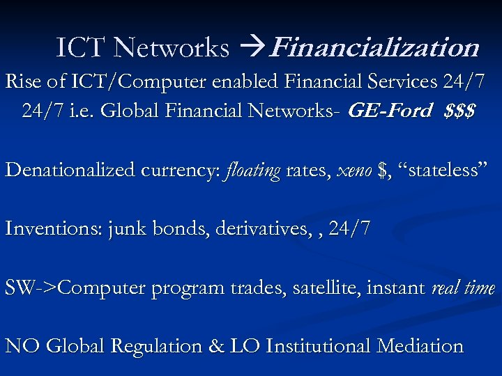 ICT Networks Financialization Rise of ICT/Computer enabled Financial Services 24/7 i. e. Global Financial