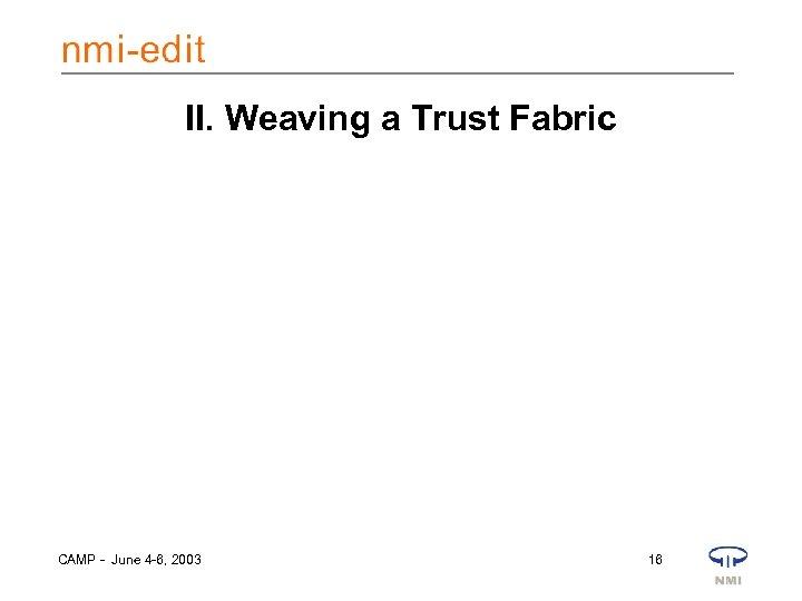 II. Weaving a Trust Fabric CAMP - June 4 -6, 2003 16