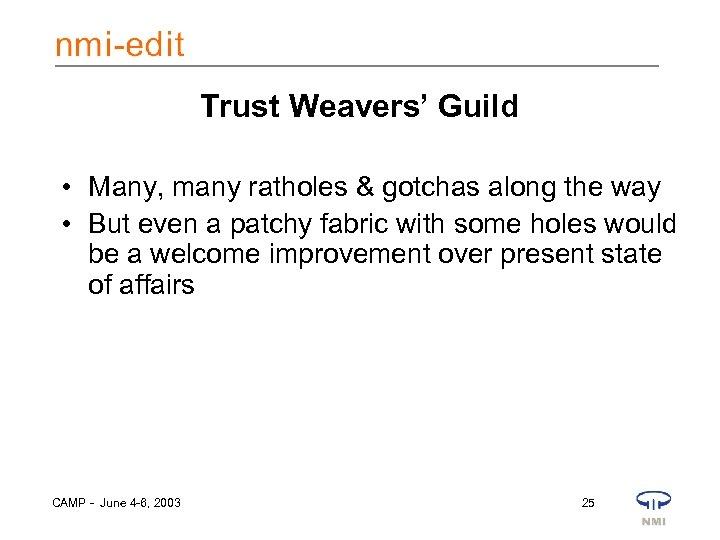 Trust Weavers' Guild • Many, many ratholes & gotchas along the way • But