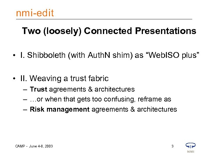 """Two (loosely) Connected Presentations • I. Shibboleth (with Auth. N shim) as """"Web. ISO"""