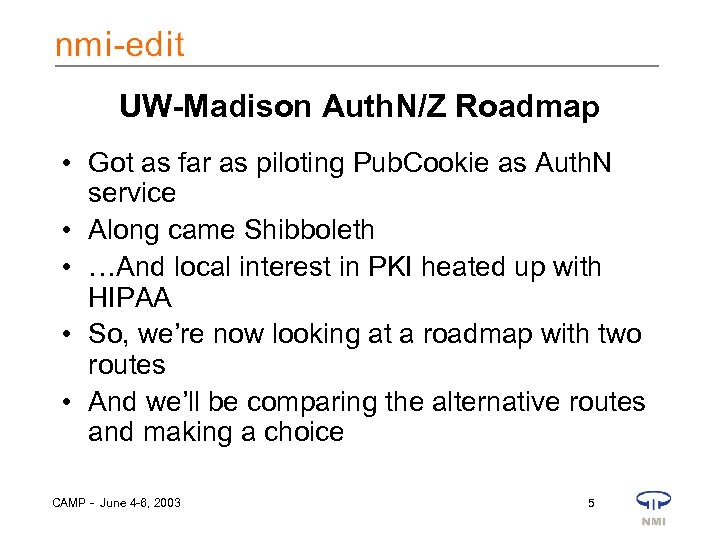 UW-Madison Auth. N/Z Roadmap • Got as far as piloting Pub. Cookie as Auth.