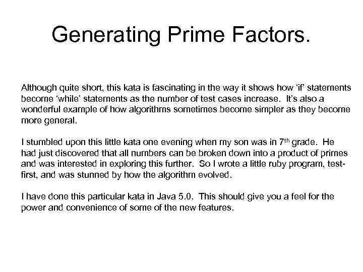 Generating Prime Factors. Although quite short, this kata is fascinating in the way it
