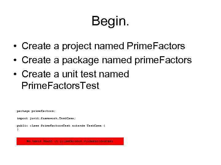 Begin. • Create a project named Prime. Factors • Create a package named prime.