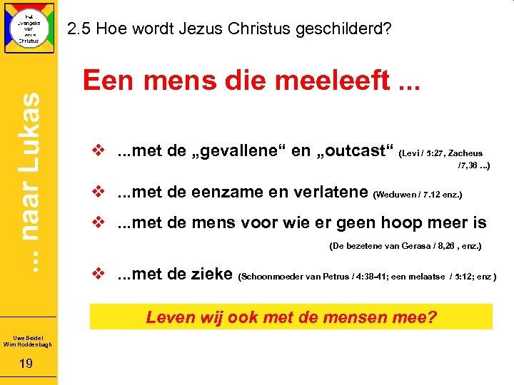 2. 5 Hoe wordt Jezus Christus geschilderd? Een mens die meeleeft. . . v.