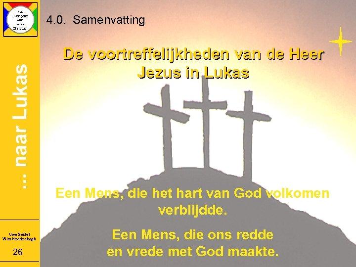 4. 0. Samenvatting De voortreffelijkheden van de Heer Jezus in Lukas Een Mens, die