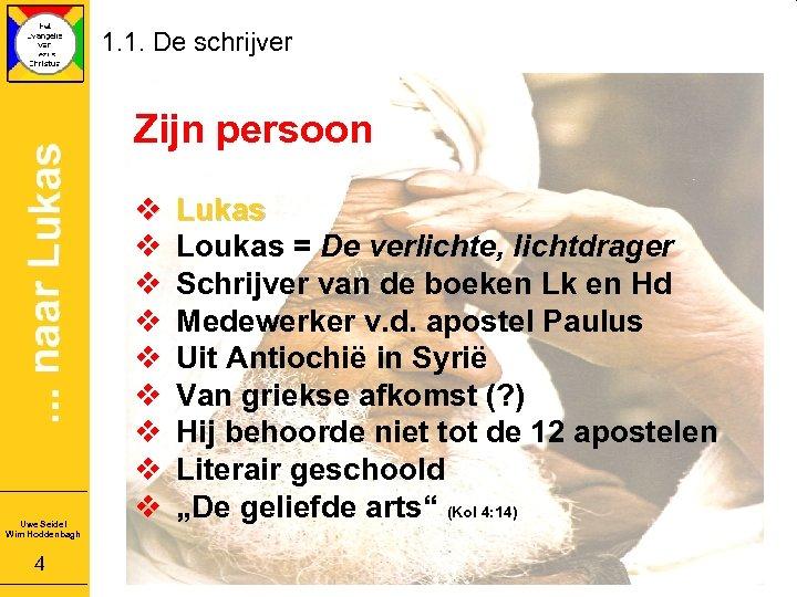 1. 1. De schrijver Zijn persoon Uwe Seidel Wim Hoddenbagh 4 v v v