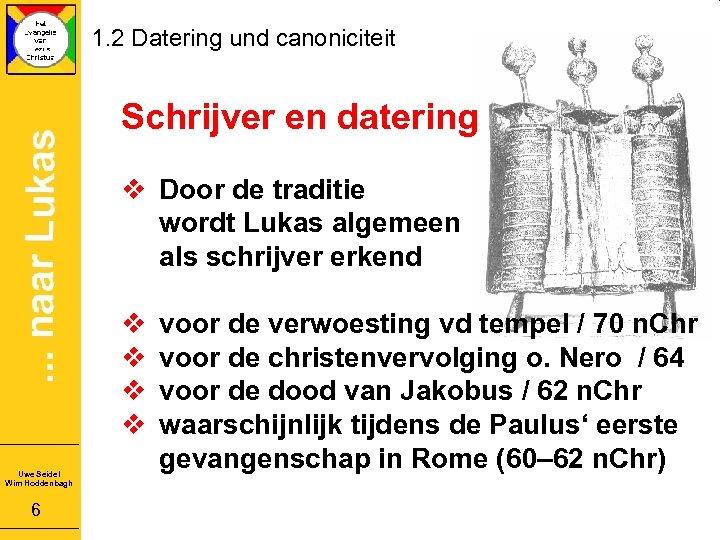 1. 2 Datering und canoniciteit Schrijver en datering v Door de traditie wordt Lukas