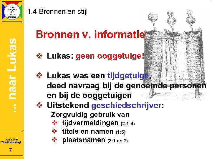 1. 4 Bronnen en stijl Bronnen v. informatie v Lukas: geen ooggetuige! v Lukas