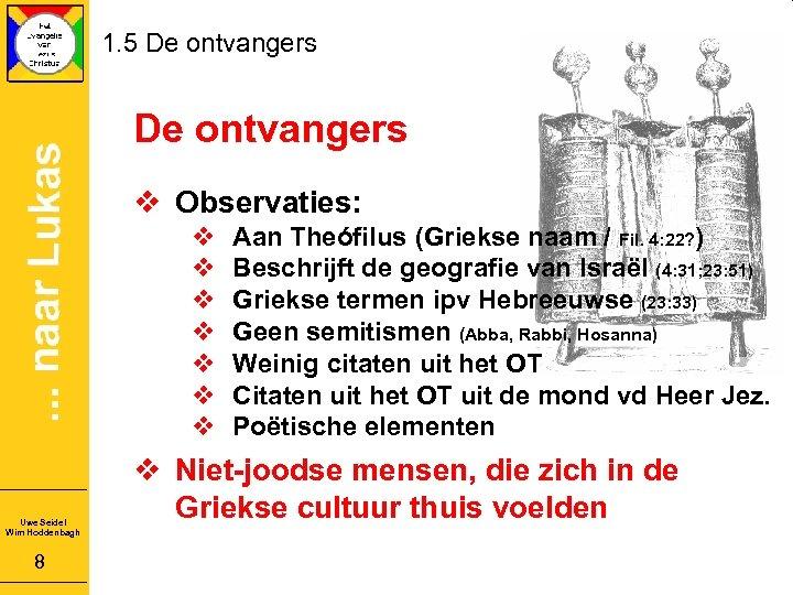 1. 5 De ontvangers v Observaties: v v v v Uwe Seidel Wim Hoddenbagh