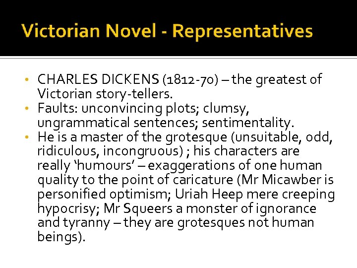CHARLES DICKENS (1812 -70) – the greatest of Victorian story-tellers. • Faults: unconvincing plots;