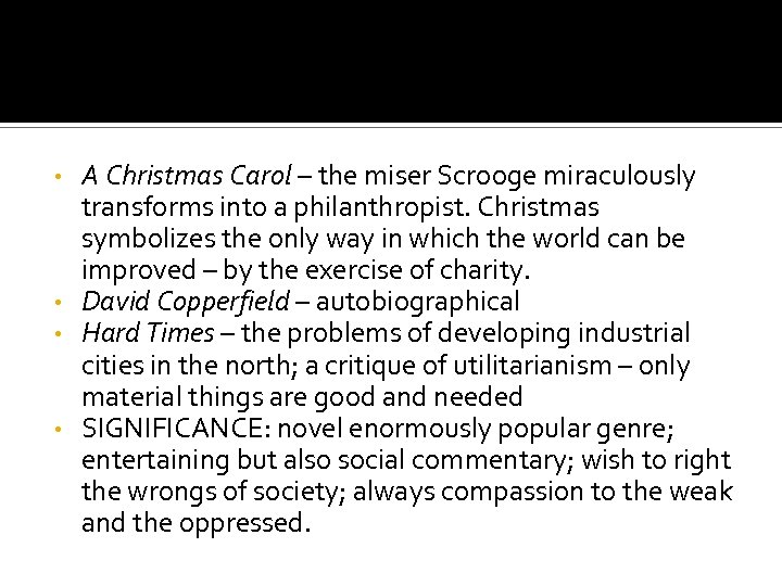A Christmas Carol – the miser Scrooge miraculously transforms into a philanthropist. Christmas symbolizes