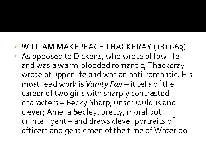 • • WILLIAM MAKEPEACE THACKERAY (1811 -63) As opposed to Dickens, who wrote