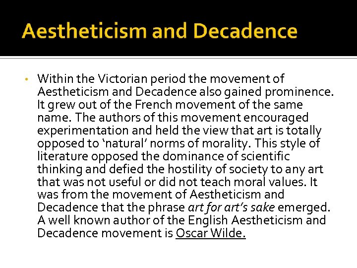 • Within the Victorian period the movement of Aestheticism and Decadence also gained
