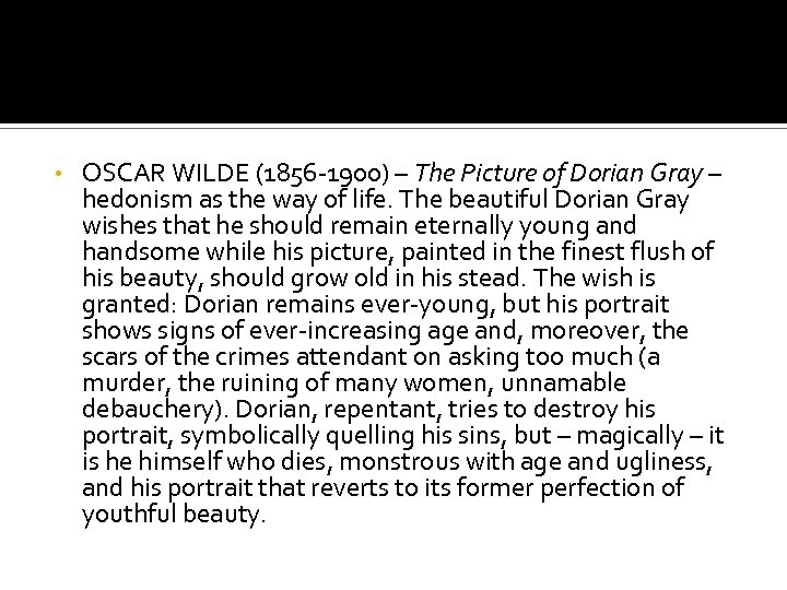 • OSCAR WILDE (1856 -1900) – The Picture of Dorian Gray – hedonism