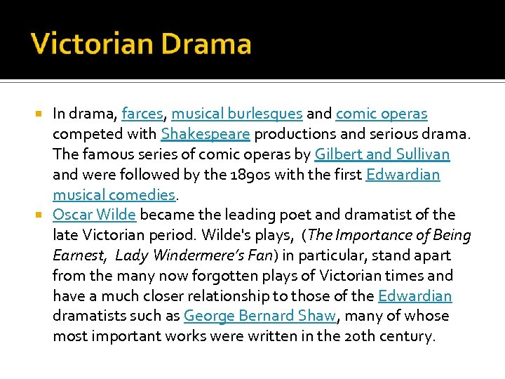 In drama, farces, musical burlesques and comic operas competed with Shakespeare productions and serious