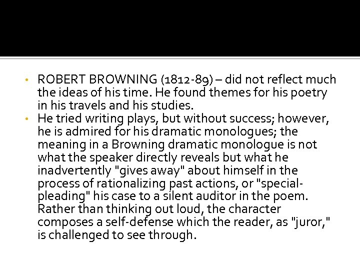 ROBERT BROWNING (1812 -89) – did not reflect much the ideas of his time.